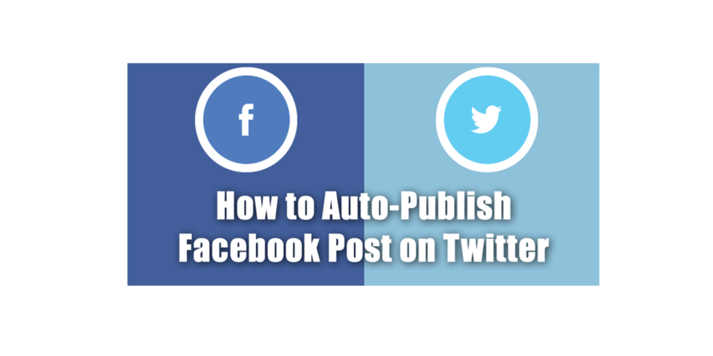 How To Auto-Publish Facebook Posts On Twitter?